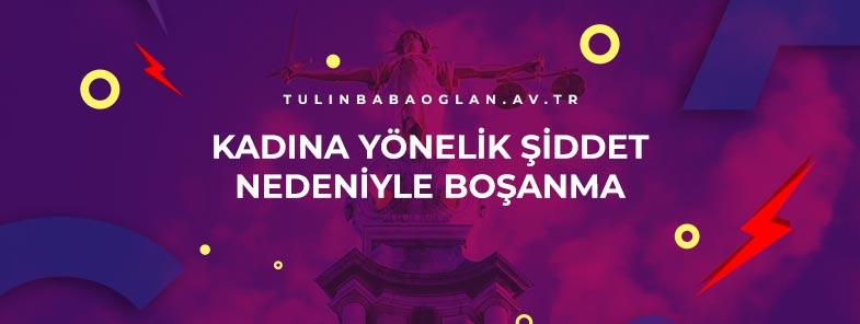 Kadına Şiddet Nedeniyle boşanma Davaları kadına yönelik şiddet ve boşanma kadına şiddet nedeniyle boşanma kadına şiddet boşanma sebebi